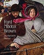 Ford Madox Brown: Pre-Raphaelite Pioneer by…