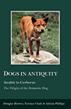 Dogs in Antiquity: Anubis to Cerbrus the…