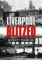 Liverpool blitzed : seventy years on by Neil…