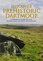 Discover Prehistoric Dartmoor: A…