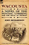 Richardson, John: Wacousta: a Novel of the Pontiac Uprising & the Siege of Detroit-3 Volumes Within One Special Edition
