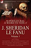 Le Fanu, Joseph Sheridan: The Collected Supernatural and Weird Fiction of J. Sheridan Le Fanu: Volume 1-Including Two Novels, 'The Haunted Baronet' and 'The Evil Guest, ' One N