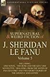 Le Fanu, Joseph Sheridan: The Collected Supernatural and Weird Fiction of J. Sheridan Le Fanu: Volume 5-Including One Novel, 'The Rose and the Key, ' One Novelette, 'Spalatro,