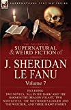 Le Fanu, Joseph Sheridan: The Collected Supernatural and Weird Fiction of J. Sheridan Le Fanu: Volume 7-Including Two Novels, 'All in the Dark' and 'The Room in the Dragon Vola