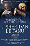 Le Fanu, Joseph Sheridan: The Collected Supernatural and Weird Fiction of J. Sheridan Le Fanu: Volume 8-Including One Novel, 'a Lost Name, ' One Novelette, 'The Last Heir of CA
