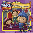 Mike the Knight and the Fluttering Favour by…