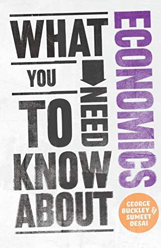 Cover of What You Need to Know About Economics by George Buckley, Sumeet Desai