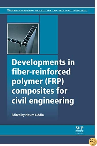 Developments in Fiber-Reinforced Polymer (FRP) Composites for Civil Engineering (Woodhead Publishing Series in Civil and Structural Engineering)