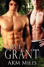 Love, Grant by AKM Miles