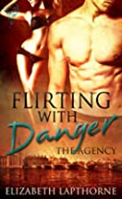 Flirting With Danger (The Agency) by…