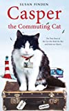 Finden, Susan: Casper the Commuting Cat: The True Story of the Cat Who Rode the Bus and Stole Our Hearts