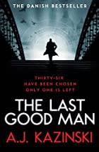The Last Good Man by A. J. Kazinski