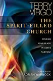 Virgo, Terry: The Spirit-Filled Church: Finding Your Place in God's Purpose