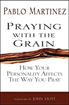 Praying with the Grain by Pablo Martinez