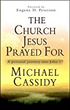 Cassidy, Michael: The Church Jesus Prayed For: A Personal Journey into John 17