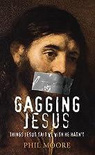 Gagging Jesus: Things Jesus Said We Wish He…