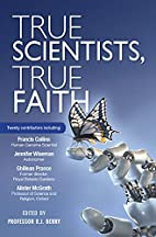 True Scientists, True Faith by R. J. Berry