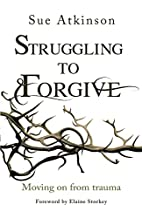 Struggling to forgive : moving on from…