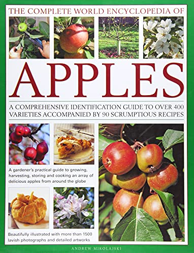 the-complete-world-encyclopedia-of-apples-a-comprehensive-identification-guide-to-over-400-varieties-accompanied-by-90-scrumptious-recipes