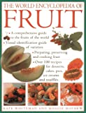 Whiteman, Kate: The World Encyclopedia of Fruit: A Comprehensive Guide To The Fruits Of The World; Visual Identification Of Fruit Varieties; Preparing, Preserving And ... Cakes, Pies, Ice Creams And Soufflés