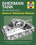 M4 Sherman Tank Owners' Workshop Manual: An…
