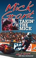 Mick Grant: Takin' the Mick by Mac McDiarmid