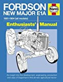 Ware, Pat: Fordson New Major E1A: An insight into the development, engineering, production and uses of Dagenham's first all-new agricultural tractor (Enthusiasts' Manual)