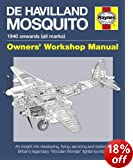 De Havilland Mosquito Manual: An insight into developing, flying, servicing and restoring Britain's legendary 'Wooden Wonder' fighter-bomber (Owners' Workshop Manual) (Haynes Owners Workshop Manuals)