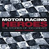 Newman, Robert: Motor Racing Heroes: The Stories of 100 Greats