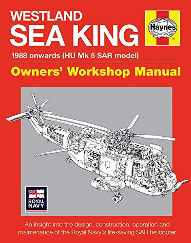 westland-sea-king-owners-workshop-manual-1988-onwards-hu-mk5-sar-model-an-insight-into-the-design-construction-operation-and-maintenance-of-the-royal-navys-life-saving-sar-helicopter