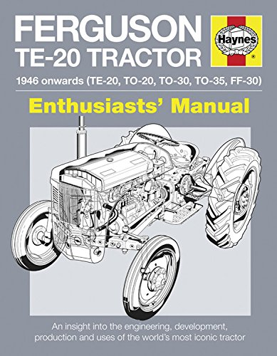ferguson-te-20-tractor-1946-onwards-te-20-to-20-to-30-to-35-ff-30-an-insight-into-the-engineering-development-production-and-uses-of-the-worlds-most-iconic-tractor-enthusiasts-manual