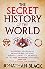 The Secret History of the World - Jonathan Black