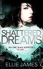 Shattered dreams by Ellie James