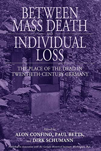 between-mass-death-and-individual-loss-the-place-of-the-dead-in-twentieth-century-germany-studies-in-german-history