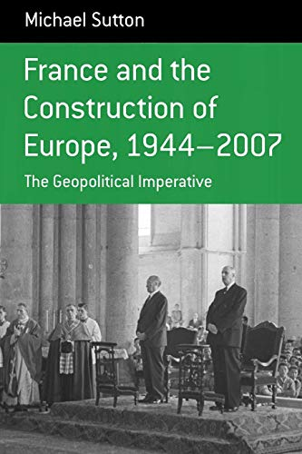 france-and-the-construction-of-europe-1944-2007-the-geopolitical-imperative-berghahn-monographs-in-french-studies