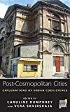 Caroline Humphrey: Post-Cosmopolitan Cities: Explorations of Urban Coexistence (Space and Place)