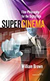 Brown, William: Supercinema: Film-Philosophy for the Digital Age