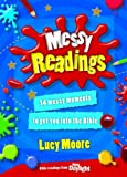 Moore, Lucy: Messy Readings: 14 Messy Moments to Get You into the Bible