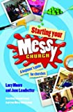 Moore, Lucy: Starting Your Messy Church: A Beginner's Guide for Churches. by Lucy Moore, Jane Leadbetter
