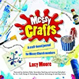 Moore, Lucy: Messy Crafts: A Craft-Based Journal for Messy Church Members