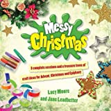 Moore, Lucy: Messy Christmas: 3 Complete Sessions and a Treasure Trove of Craft Ideas for Advent, Christmas and Epiphany