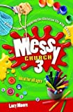 Moore, Lucy: Messy Church: 3: Fifteen Sessions for Exploring the Christian Life with Families