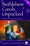 Moore, Lucy: Bethlehem Carols Unpacked: Creative Ideas for Christmas Carol Services