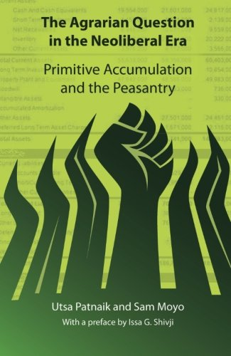 the-agrarian-question-in-the-neoliberal-era-primitive-accumulation-and-the-peasantry
