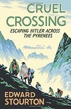 Cruel crossing: escaping Hitler across the…