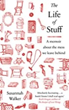 The Life of Stuff: A memoir about the mess…