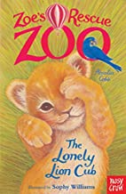 Zoe's Rescue Zoo: The Lonely Lion Cub by…