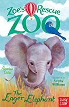 Zoe's Rescue Zoo: The Eager Elephant by…