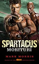 Spartacus: Morituri by Mark Morris