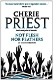 Priest, Cherie: Eden Moore: Not Flesh Nor Feathers